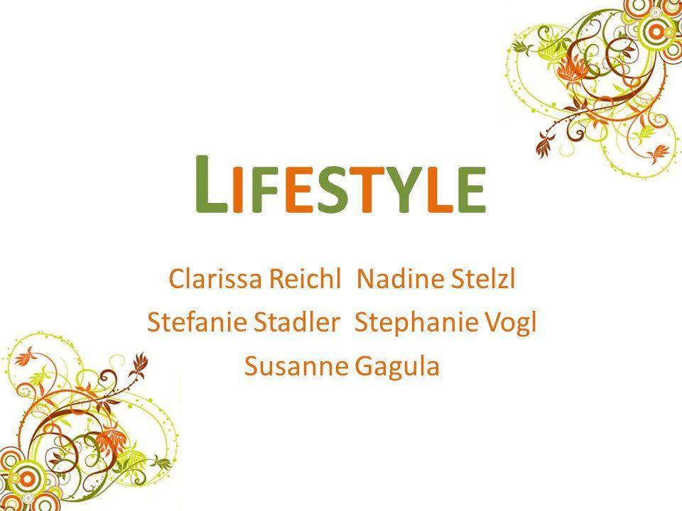 LIFESTYLELIFESTYLE Clarissa Reichl Nadine Stelzl Stefanie Stadler Stephanie Vogl Susanne Gagula