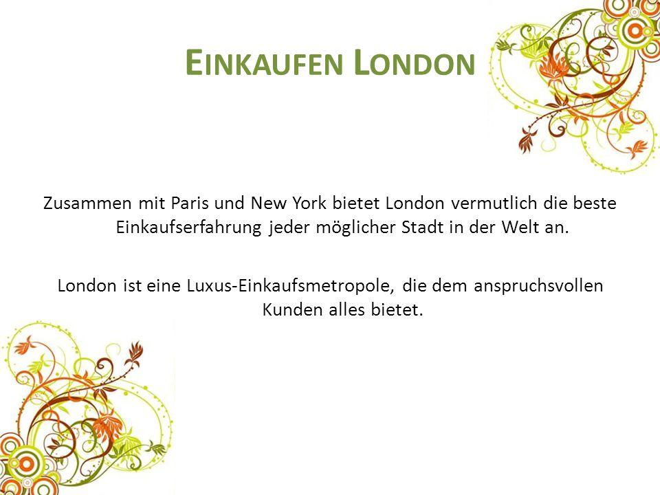E INKAUFEN L ONDON Zusammen mit Paris und New York bietet London vermutlich die beste Einkaufserfahrung jeder möglicher Stadt in der Welt an. London i