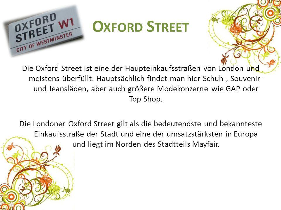 O XFORD S TREET Die Oxford Street ist eine der Haupteinkaufsstraßen von London und meistens überfüllt. Hauptsächlich findet man hier Schuh-, Souvenir-