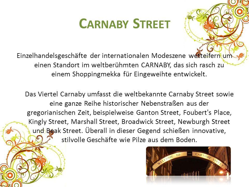 C ARNABY S TREET Einzelhandelsgeschäfte der internationalen Modeszene wetteifern um einen Standort im weltberühmten CARNABY, das sich rasch zu einem Shoppingmekka für Eingeweihte entwickelt.