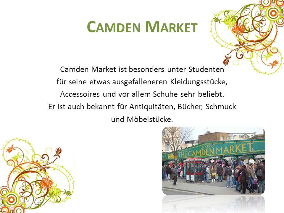 C AMDEN M ARKET Camden Market ist besonders unter Studenten für seine etwas ausgefalleneren Kleidungsstücke, Accessoires und vor allem Schuhe sehr bel