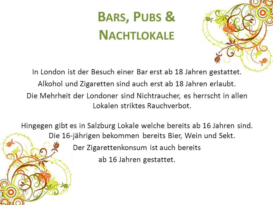 B ARS, P UBS & N ACHTLOKALE In London ist der Besuch einer Bar erst ab 18 Jahren gestattet. Alkohol und Zigaretten sind auch erst ab 18 Jahren erlaubt