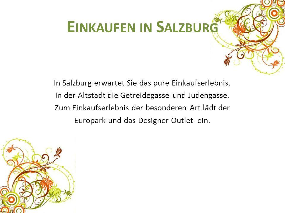 E INKAUFEN IN S ALZBURG In Salzburg erwartet Sie das pure Einkaufserlebnis. In der Altstadt die Getreidegasse und Judengasse. Zum Einkaufserlebnis der