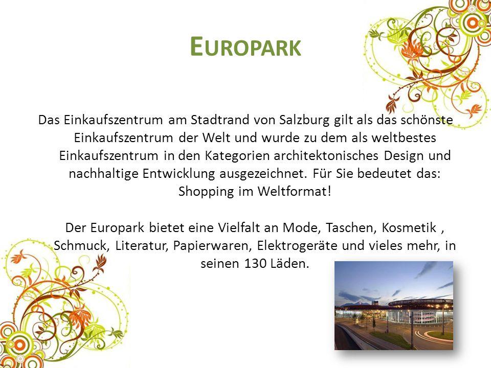 E UROPARK Das Einkaufszentrum am Stadtrand von Salzburg gilt als das schönste Einkaufszentrum der Welt und wurde zu dem als weltbestes Einkaufszentrum in den Kategorien architektonisches Design und nachhaltige Entwicklung ausgezeichnet.