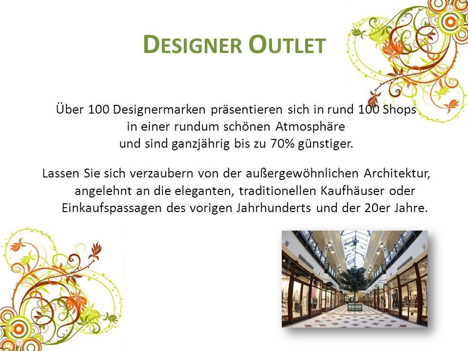 D ESIGNER O UTLET Über 100 Designermarken präsentieren sich in rund 100 Shops in einer rundum schönen Atmosphäre und sind ganzjährig bis zu 70% günsti