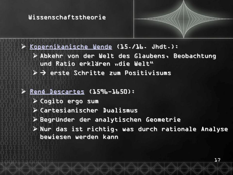 17Wissenschaftstheorie  Kopernikanische Wende (15./16. Jhdt.): Kopernikanische Wende Kopernikanische Wende  Abkehr von der Welt des Glaubens, Beobac