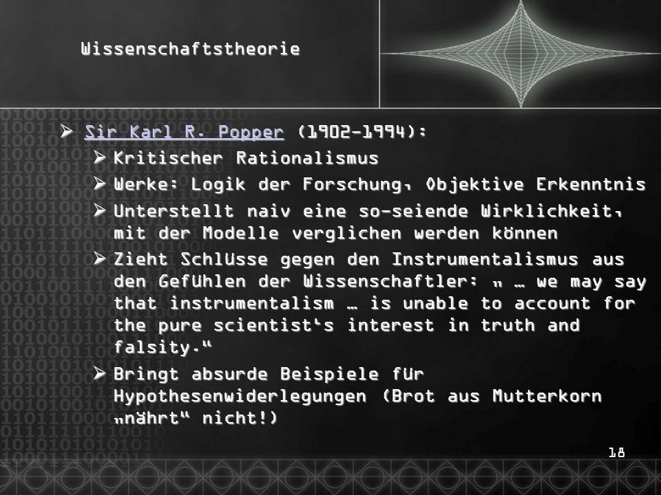 18Wissenschaftstheorie  Sir Karl R. Popper (1902-1994): Sir Karl R. Popper Sir Karl R. Popper  Kritischer Rationalismus  Werke: Logik der Forschung