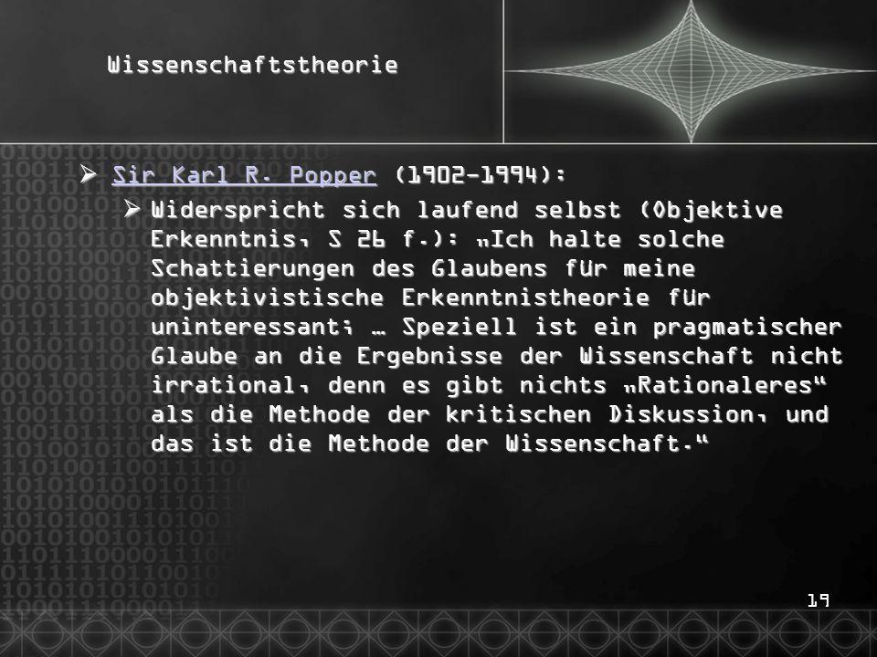 19Wissenschaftstheorie  Sir Karl R. Popper (1902-1994): Sir Karl R. Popper Sir Karl R. Popper  Widerspricht sich laufend selbst (Objektive Erkenntni