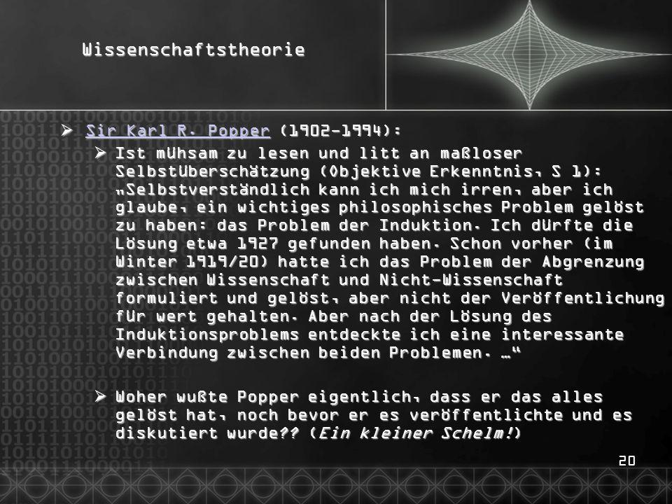 20Wissenschaftstheorie  Sir Karl R. Popper (1902-1994): Sir Karl R. Popper Sir Karl R. Popper  Ist mühsam zu lesen und litt an maßloser Selbstübersc