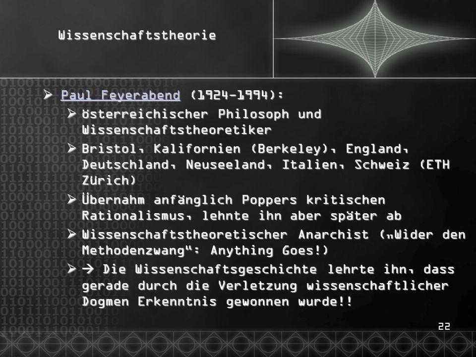 22Wissenschaftstheorie  Paul Feyerabend (1924-1994): Paul Feyerabend Paul Feyerabend  österreichischer Philosoph und Wissenschaftstheoretiker  Bris