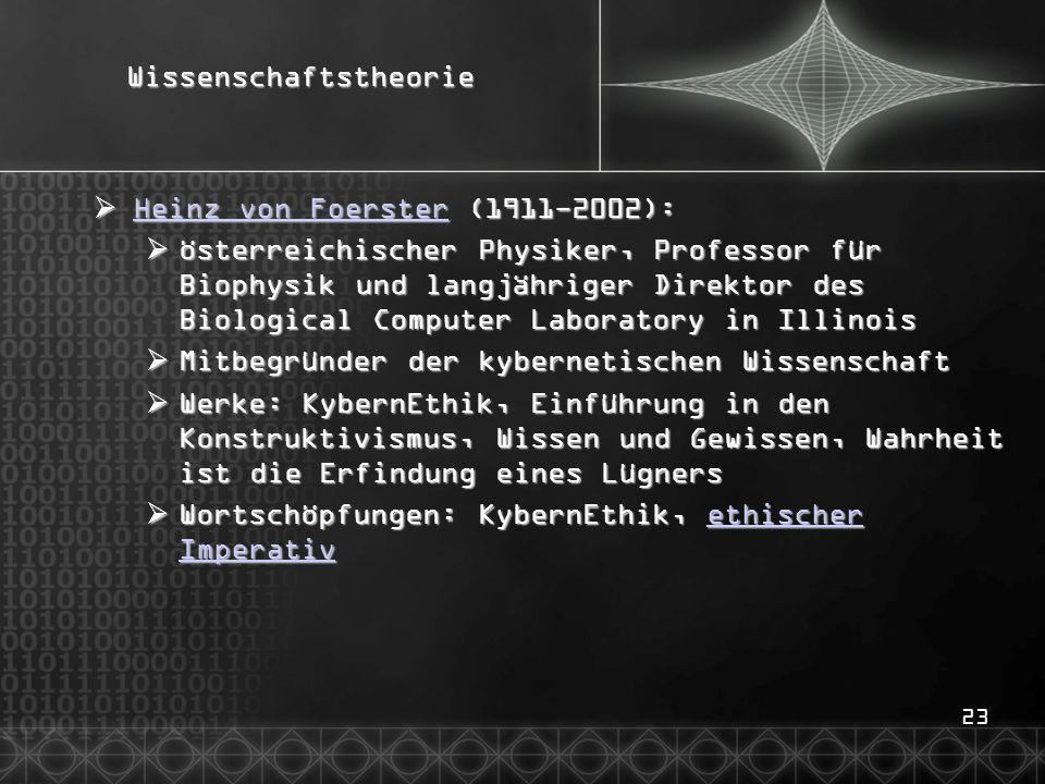 23Wissenschaftstheorie  Heinz von Foerster (1911-2002): Heinz von Foerster Heinz von Foerster  österreichischer Physiker, Professor für Biophysik un