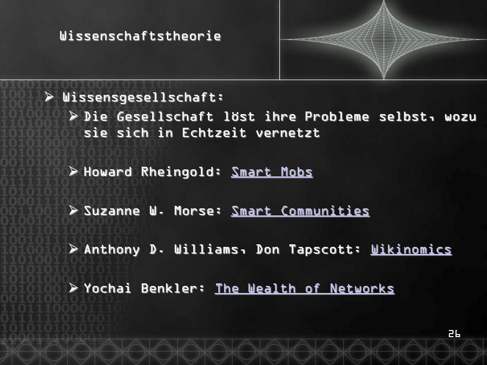 26Wissenschaftstheorie  Wissensgesellschaft:  Die Gesellschaft löst ihre Probleme selbst, wozu sie sich in Echtzeit vernetzt  Howard Rheingold: Sma