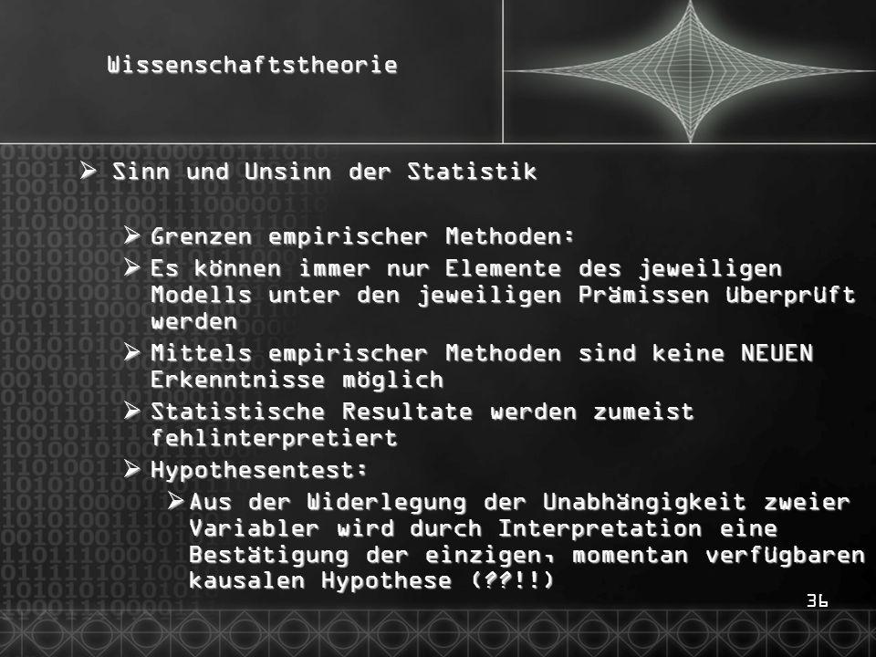 36Wissenschaftstheorie  Sinn und Unsinn der Statistik  Grenzen empirischer Methoden:  Es können immer nur Elemente des jeweiligen Modells unter den