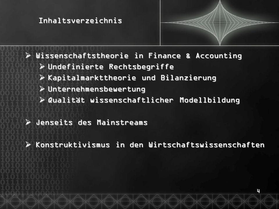 4Inhaltsverzeichnis  Wissenschaftstheorie in Finance & Accounting  Undefinierte Rechtsbegriffe  Kapitalmarkttheorie und Bilanzierung  Unternehmens