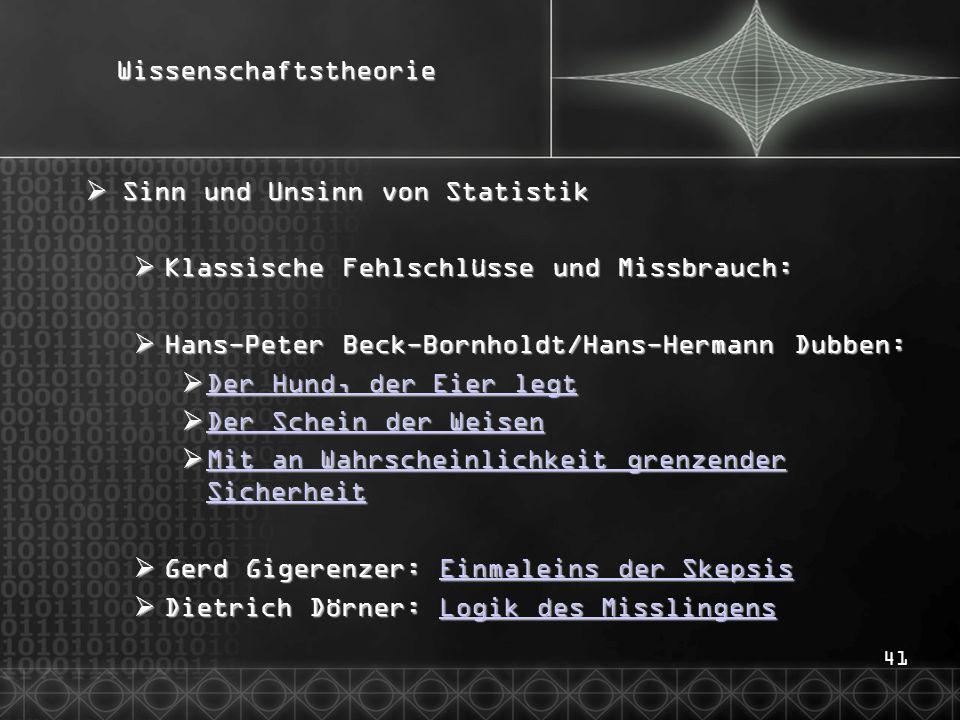 41Wissenschaftstheorie  Sinn und Unsinn von Statistik  Klassische Fehlschlüsse und Missbrauch:  Hans-Peter Beck-Bornholdt/Hans-Hermann Dubben:  De