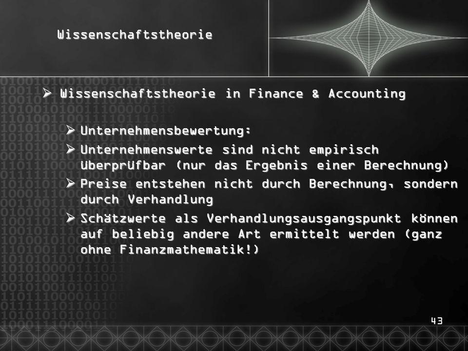 43Wissenschaftstheorie  Wissenschaftstheorie in Finance & Accounting  Unternehmensbewertung:  Unternehmenswerte sind nicht empirisch überprüfbar (n