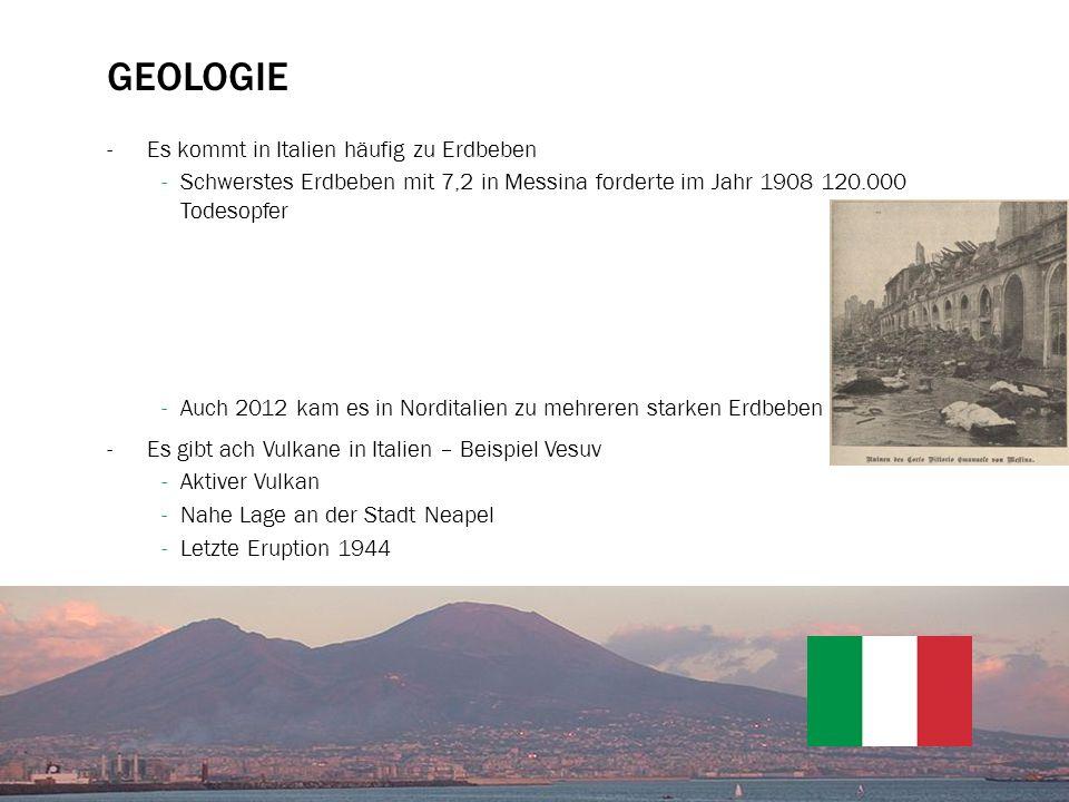 GEOLOGIE -Es kommt in Italien häufig zu Erdbeben -Schwerstes Erdbeben mit 7,2 in Messina forderte im Jahr 1908 120.000 Todesopfer -Auch 2012 kam es in Norditalien zu mehreren starken Erdbeben -Es gibt ach Vulkane in Italien – Beispiel Vesuv -Aktiver Vulkan -Nahe Lage an der Stadt Neapel -Letzte Eruption 1944