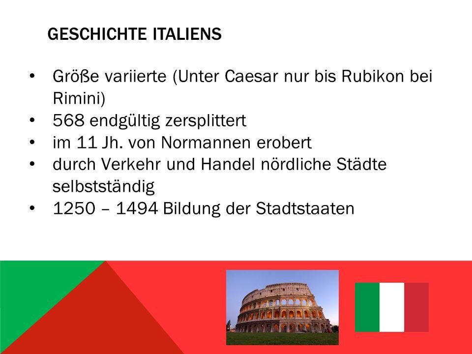 GESCHICHTE ITALIENS Größe variierte (Unter Caesar nur bis Rubikon bei Rimini) 568 endgültig zersplittert im 11 Jh.