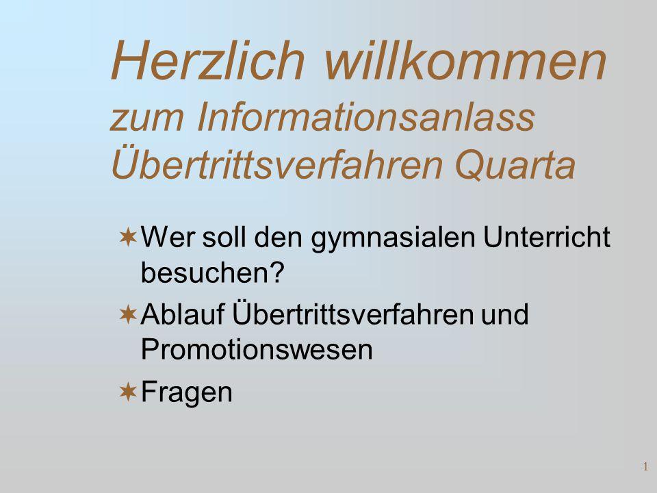 Herzlich willkommen zum Informationsanlass Übertrittsverfahren Quarta  Wer soll den gymnasialen Unterricht besuchen.
