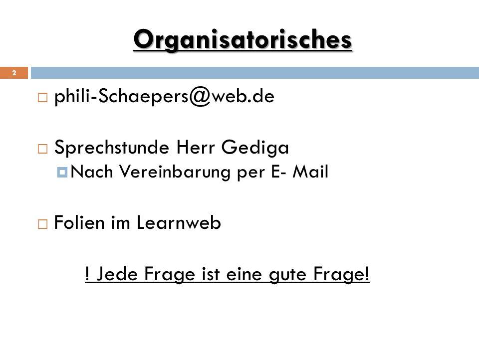 Organisatorisches 2  phili-Schaepers@web.de  Sprechstunde Herr Gediga  Nach Vereinbarung per E- Mail  Folien im Learnweb ! Jede Frage ist eine gut