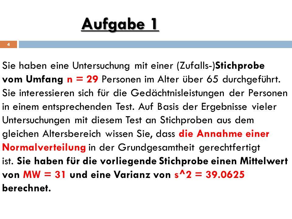 Aufgabe 1 4 Sie haben eine Untersuchung mit einer (Zufalls-)Stichprobe vom Umfang n = 29 Personen im Alter über 65 durchgeführt.