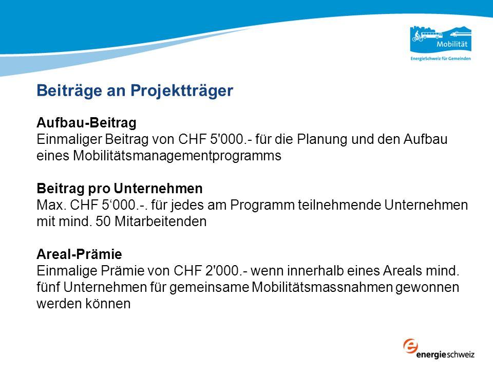 Beiträge an Projektträger Aufbau-Beitrag Einmaliger Beitrag von CHF 5 000.- für die Planung und den Aufbau eines Mobilitätsmanagementprogramms Beitrag pro Unternehmen Max.