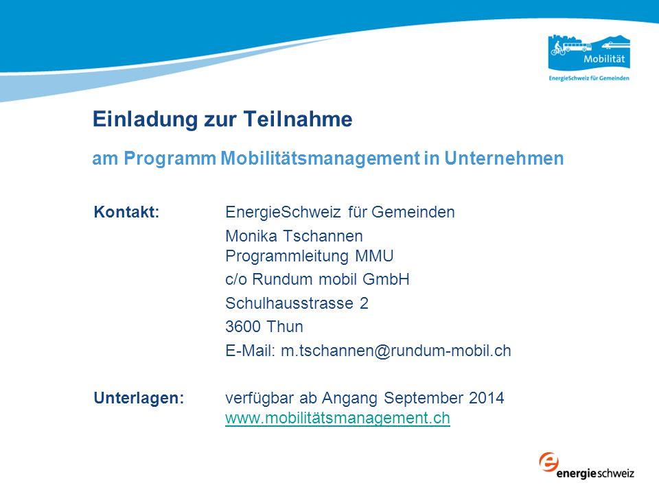 Einladung zur Teilnahme am Programm Mobilitätsmanagement in Unternehmen Kontakt:EnergieSchweiz für Gemeinden Monika Tschannen Programmleitung MMU c/o