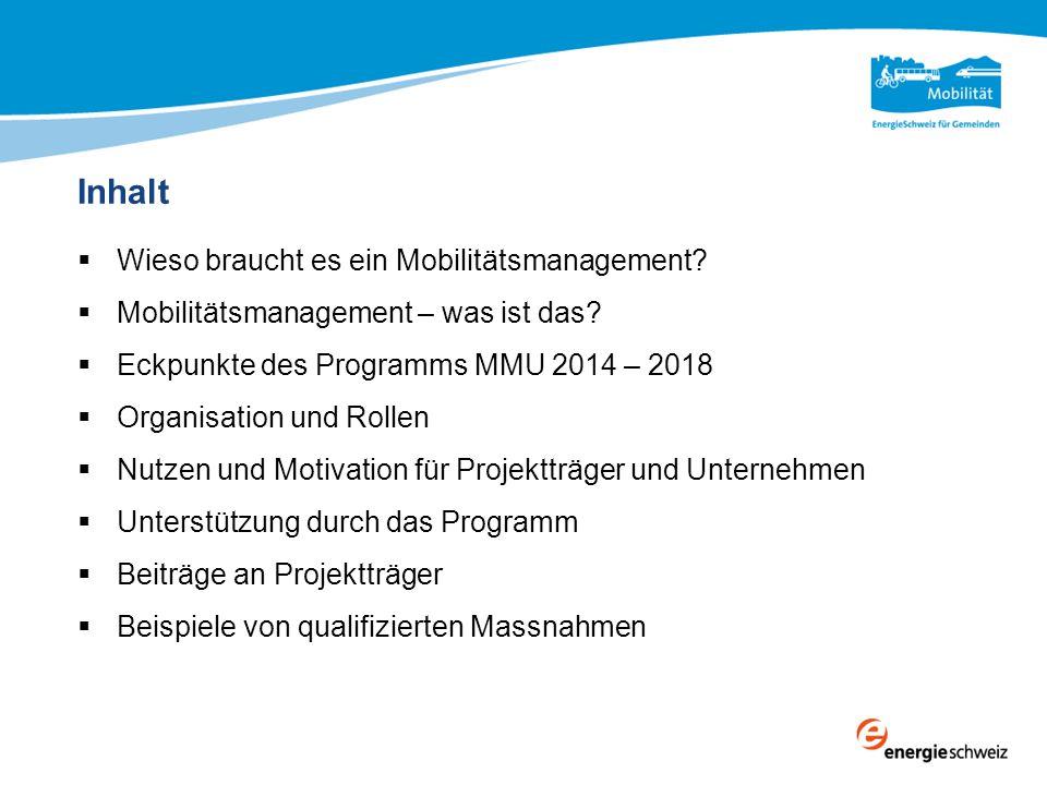 Inhalt  Wieso braucht es ein Mobilitätsmanagement?  Mobilitätsmanagement – was ist das?  Eckpunkte des Programms MMU 2014 – 2018  Organisation und