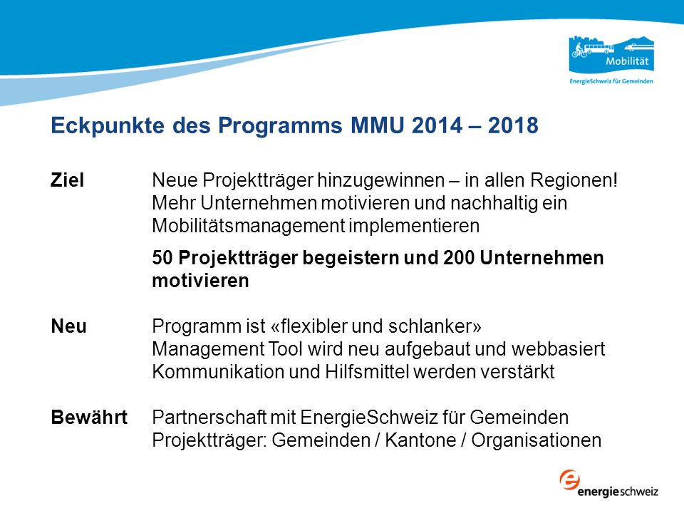 Eckpunkte des Programms MMU 2014 – 2018 ZielNeue Projektträger hinzugewinnen – in allen Regionen! Mehr Unternehmen motivieren und nachhaltig ein Mobil