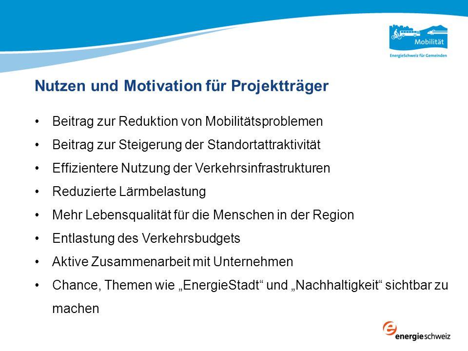 Nutzen und Motivation für Projektträger Beitrag zur Reduktion von Mobilitätsproblemen Beitrag zur Steigerung der Standortattraktivität Effizientere Nu