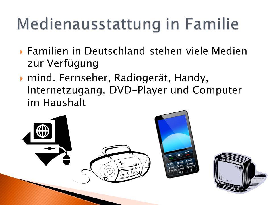  Familien in Deutschland stehen viele Medien zur Verfügung  mind. Fernseher, Radiogerät, Handy, Internetzugang, DVD-Player und Computer im Haushalt