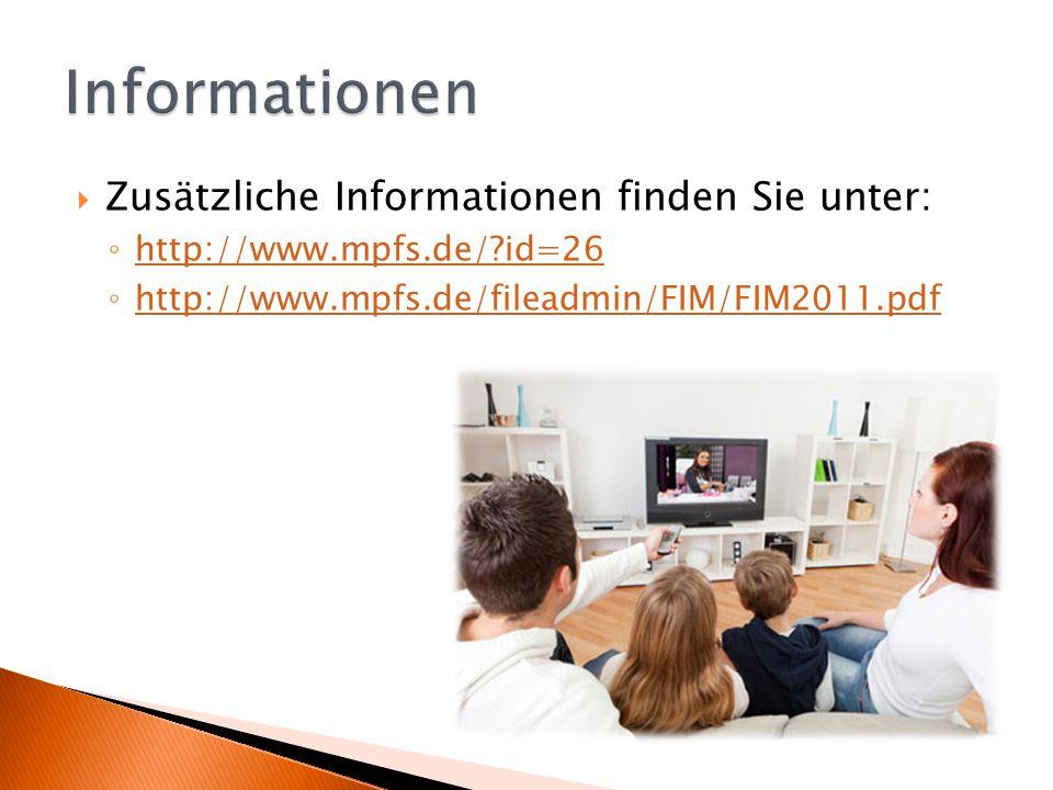  Zusätzliche Informationen finden Sie unter: ◦ http://www.mpfs.de/?id=26 http://www.mpfs.de/?id=26 ◦ http://www.mpfs.de/fileadmin/FIM/FIM2011.pdf htt