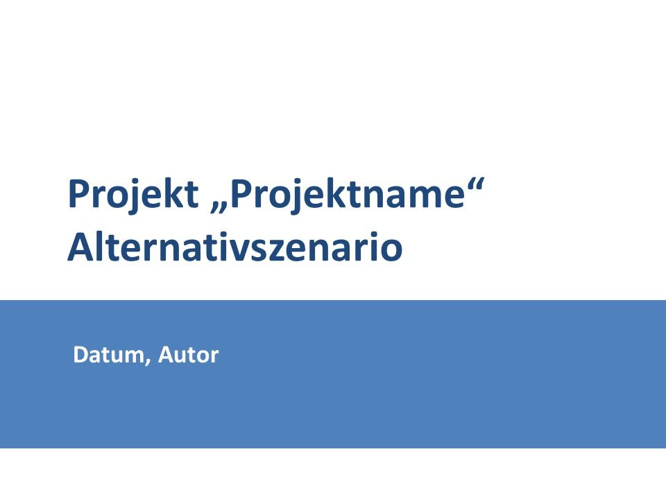 "Datum, Autor Projekt ""Projektname"" Alternativszenario"
