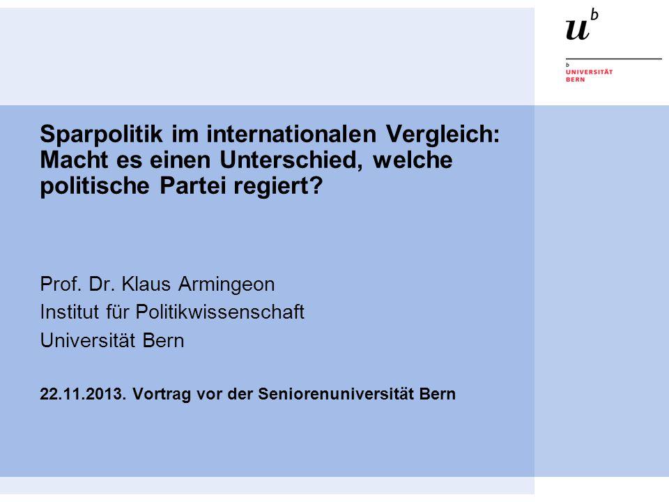 Sparpolitik im internationalen Vergleich: Macht es einen Unterschied, welche politische Partei regiert? Prof. Dr. Klaus Armingeon Institut für Politik