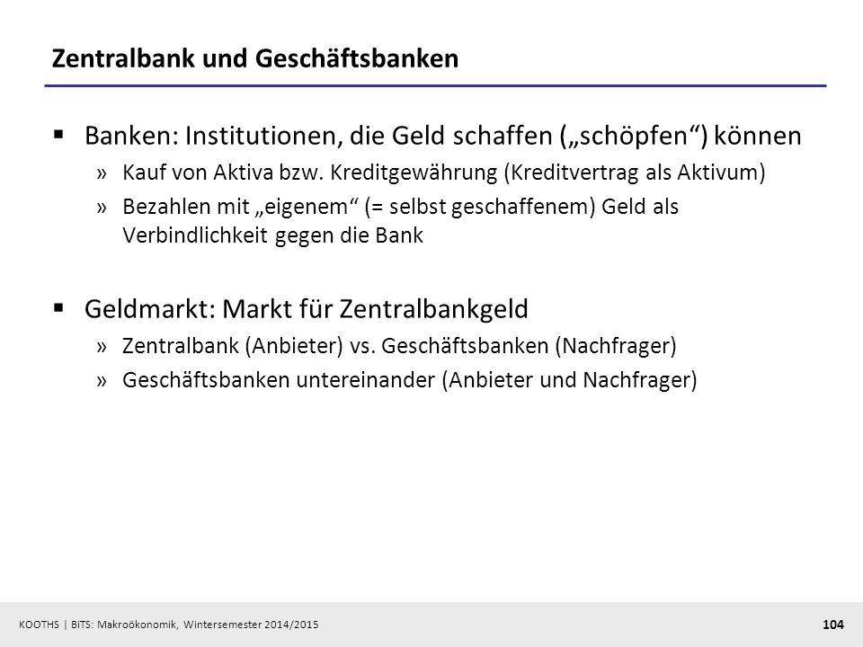 KOOTHS   BiTS: Makroökonomik, Wintersemester 2014/2015 105 Geld- und Kreditschöpfung: Bilanzzusammenhang
