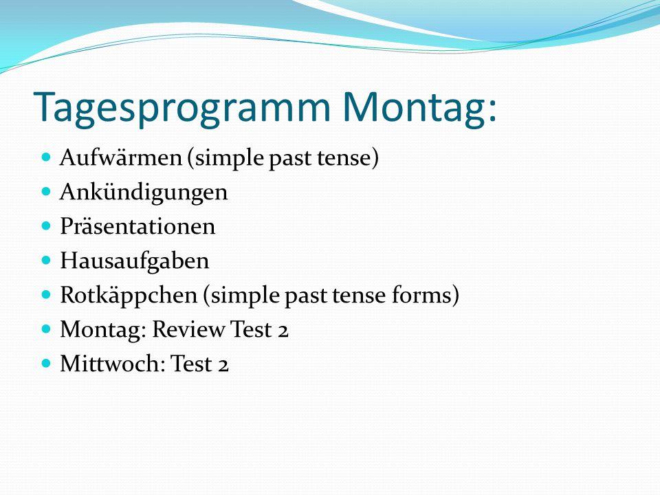 Tagesprogramm Montag: Aufwärmen (simple past tense) Ankündigungen Präsentationen Hausaufgaben Rotkäppchen (simple past tense forms) Montag: Review Tes