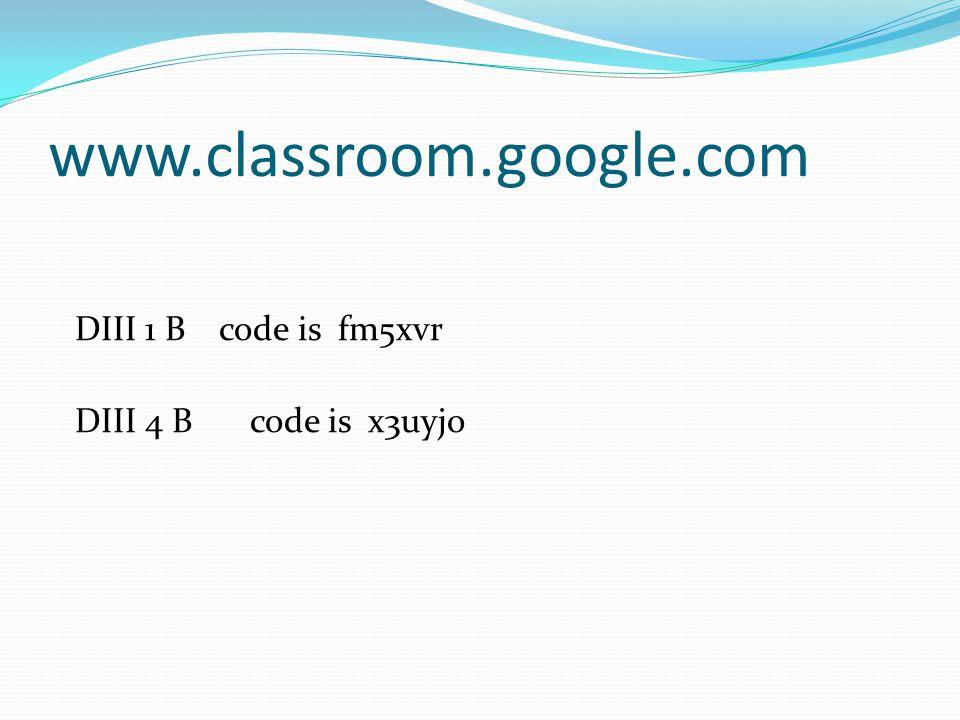 www.classroom.google.com DIII 1 B code is fm5xvr DIII 4 B code is x3uyjo