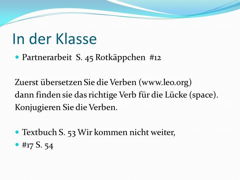 In der Klasse Partnerarbeit S. 45 Rotkäppchen #12 Zuerst übersetzen Sie die Verben (www.leo.org) dann finden sie das richtige Verb für die Lücke (spac