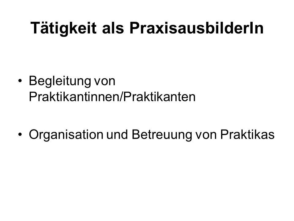 Tätigkeit als PraxisausbilderIn Begleitung von Praktikantinnen/Praktikanten Organisation und Betreuung von Praktikas