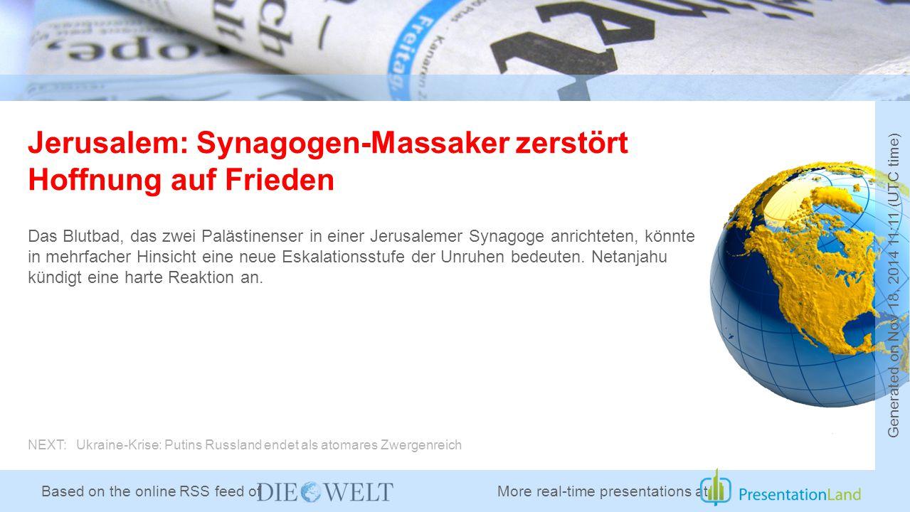Based on the online RSS feed of Jerusalem: Synagogen-Massaker zerstört Hoffnung auf Frieden Das Blutbad, das zwei Palästinenser in einer Jerusalemer Synagoge anrichteten, könnte in mehrfacher Hinsicht eine neue Eskalationsstufe der Unruhen bedeuten.