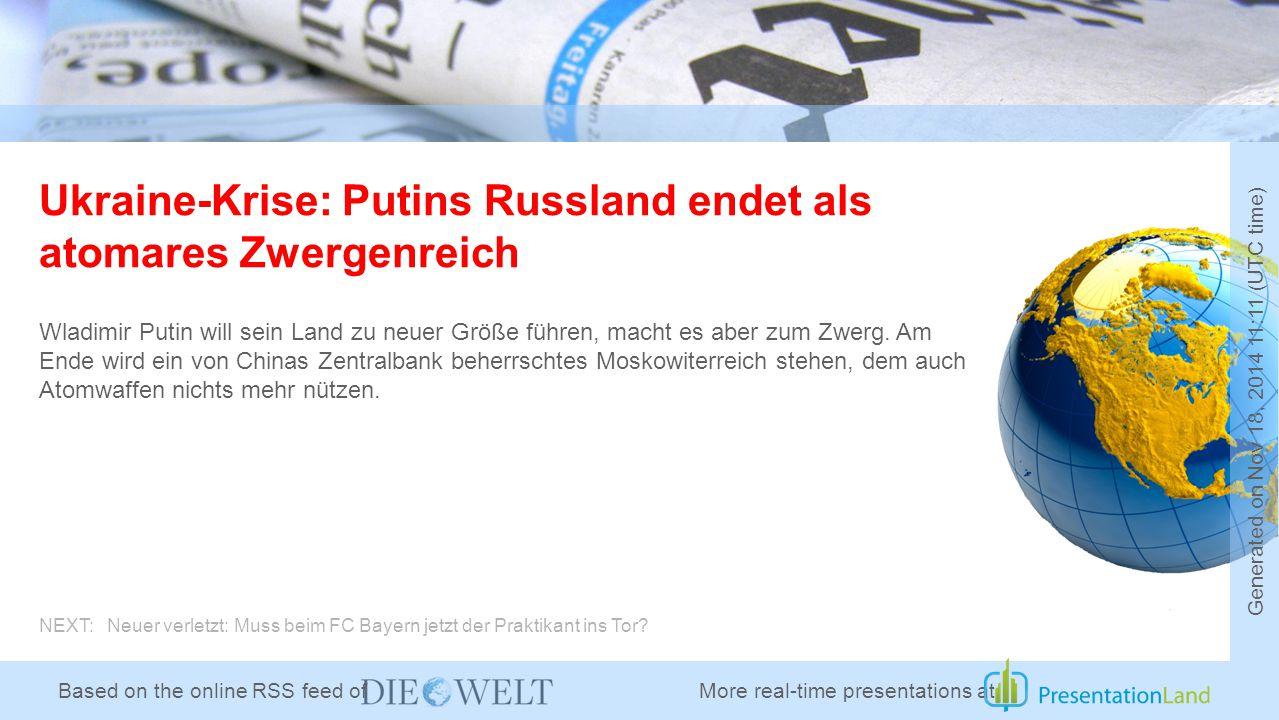 Based on the online RSS feed of Ukraine-Krise: Putins Russland endet als atomares Zwergenreich Wladimir Putin will sein Land zu neuer Größe führen, macht es aber zum Zwerg.