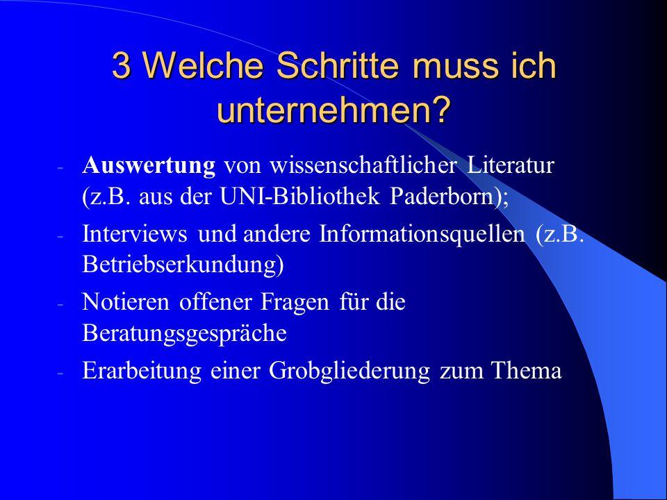 3 Welche Schritte muss ich unternehmen? - Auswertung von wissenschaftlicher Literatur (z.B. aus der UNI-Bibliothek Paderborn); - Interviews und andere