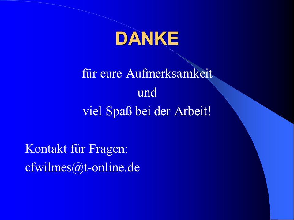 DANKE für eure Aufmerksamkeit und viel Spaß bei der Arbeit! Kontakt für Fragen: cfwilmes@t-online.de