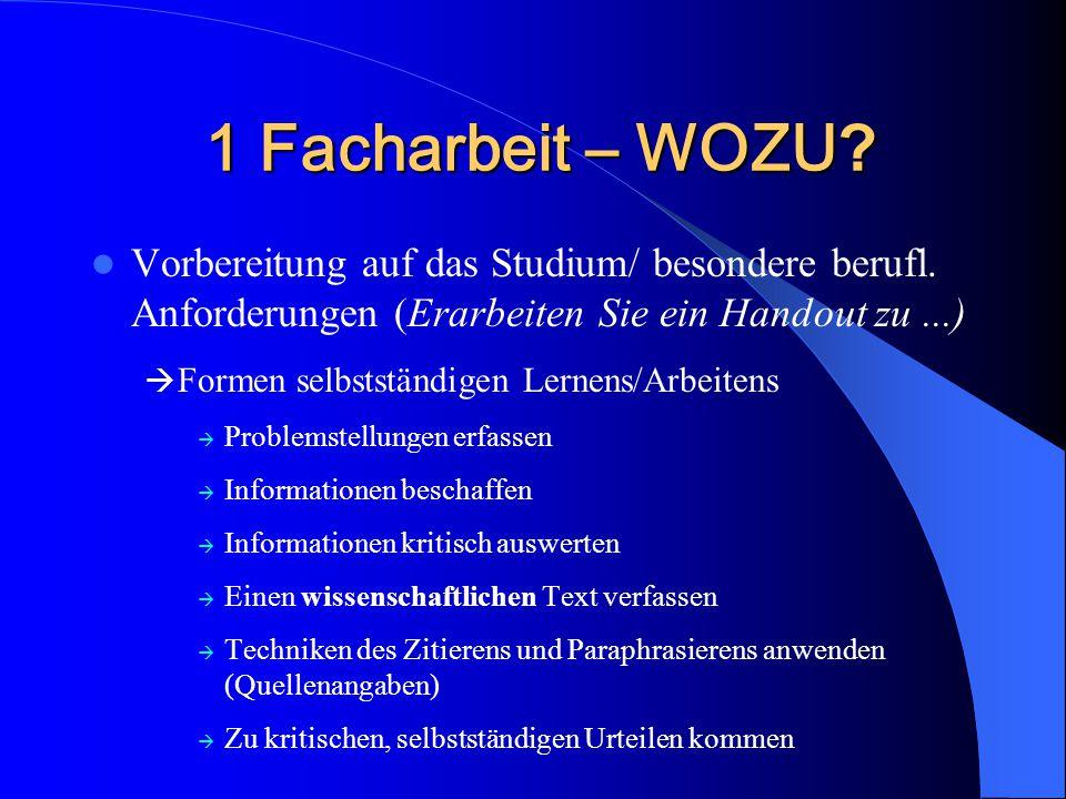 1 Facharbeit – WOZU ? Vorbereitung auf das Studium/ besondere berufl. Anforderungen (Erarbeiten Sie ein Handout zu...)  Formen selbstständigen Lernen