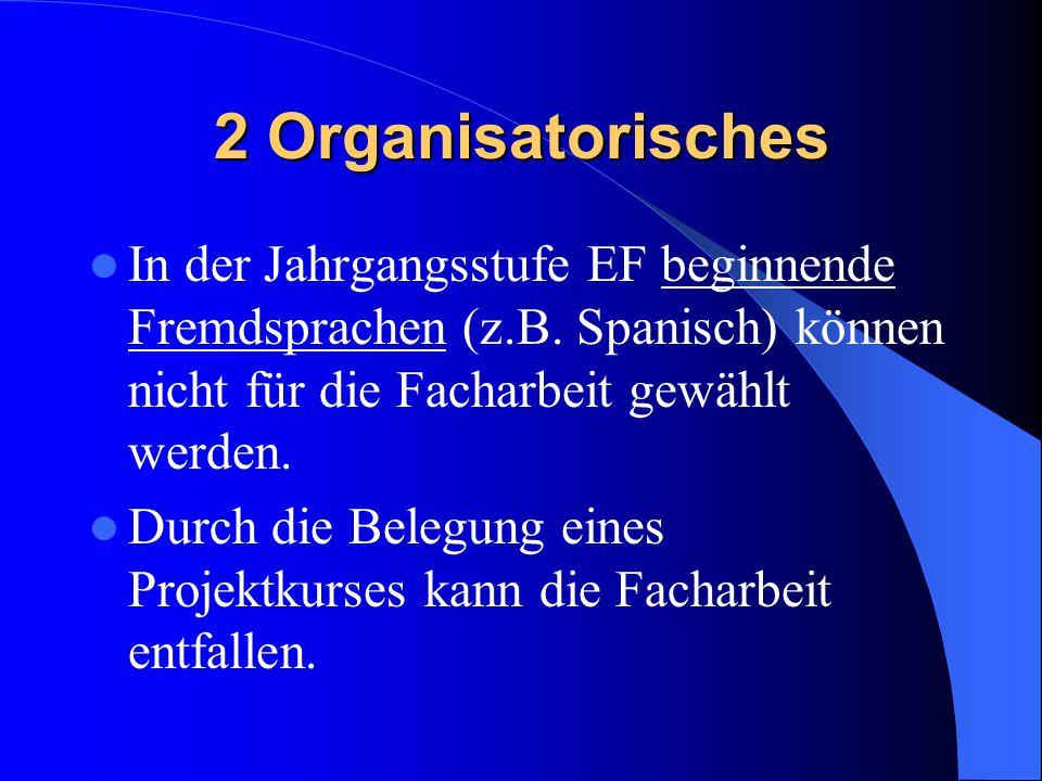 2 Organisatorisches In der Jahrgangsstufe EF beginnende Fremdsprachen (z.B. Spanisch) können nicht für die Facharbeit gewählt werden. Durch die Belegu