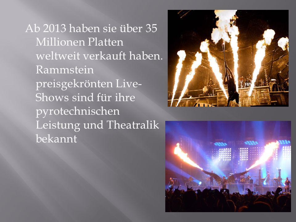 Ab 2013 haben sie über 35 Millionen Platten weltweit verkauft haben. Rammstein preisgekrönten Live- Shows sind für ihre pyrotechnischen Leistung und T