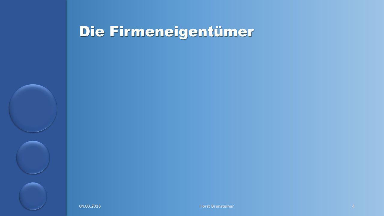 aa Die Firmeneigentümer 04.03.2013Horst Brunsteiner4