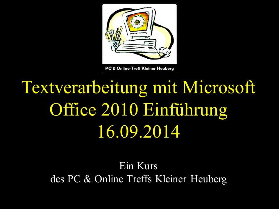 Textverarbeitung mit Microsoft Office 2010 Einführung 16.09.2014 Ein Kurs des PC & Online Treffs Kleiner Heuberg