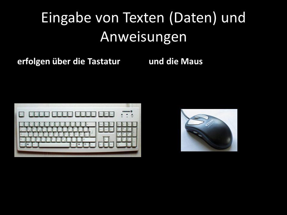Eingabe von Texten (Daten) und Anweisungen erfolgen über die Tastaturund die Maus
