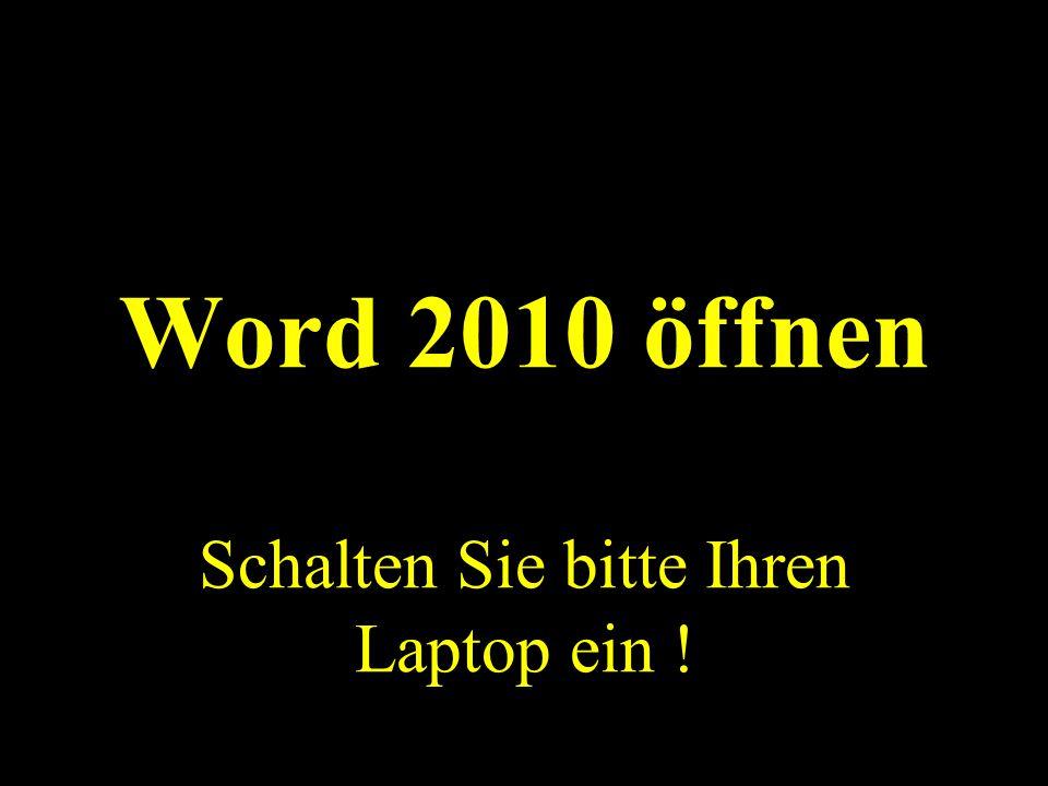 Word 2010 öffnen Schalten Sie bitte Ihren Laptop ein !